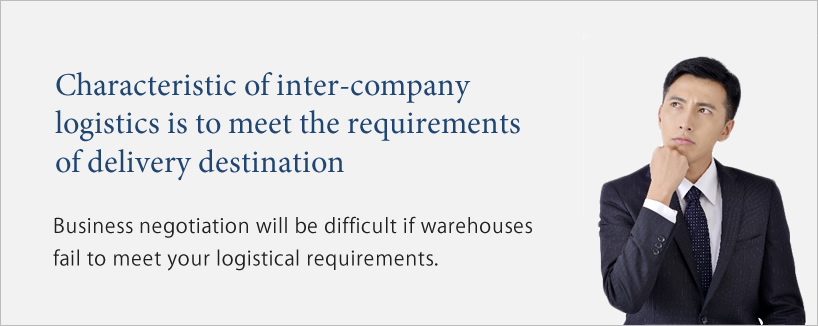 Characteristic of inter-company logistics is to meet the requirements of the receiving end. Business discussions can get difficult if warehouses cannot meet your logistical requirements.